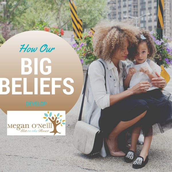 How Our Big Beliefs Develop