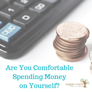 Are You Comfortable with Spending Money on Yourself-