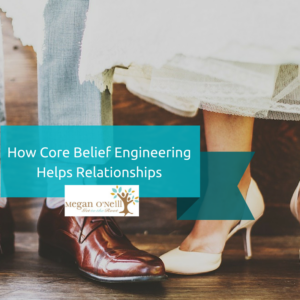 How Core Belief Engineering Helps Relationships (1)