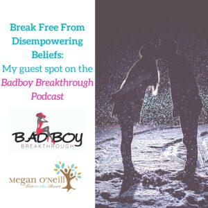 Break Free From Disempowering Beliefs- My guest interview on the Badboy Breakthrough Podcast