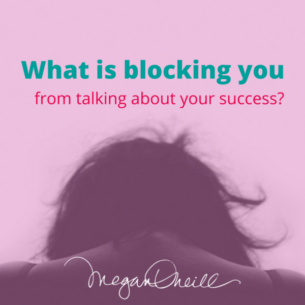 What is blocking you from talking about your success?