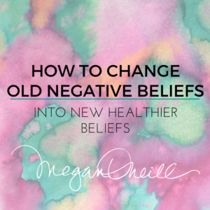 CHANGING OLD NEGATIVE BELIEFS