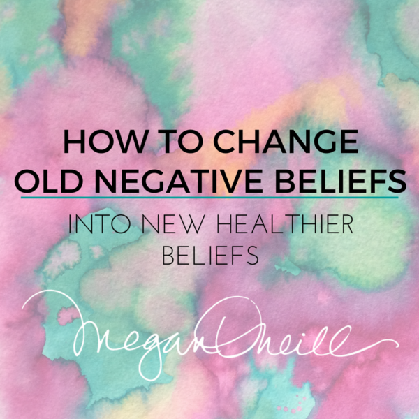 How to change old negative beliefs into new healthier beliefs