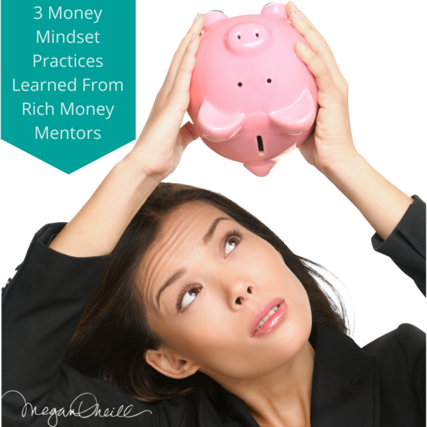 3 Money Mindset Practices Learned From Rich Money Mentors