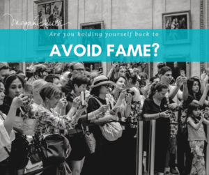Are you holding yourself back to avoid fame?