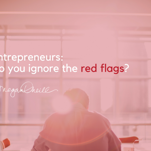 Entrepreneurs: Do you ignore the red flags?