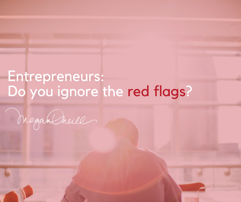 Entrepreneurs-Do you ignore the red flags-