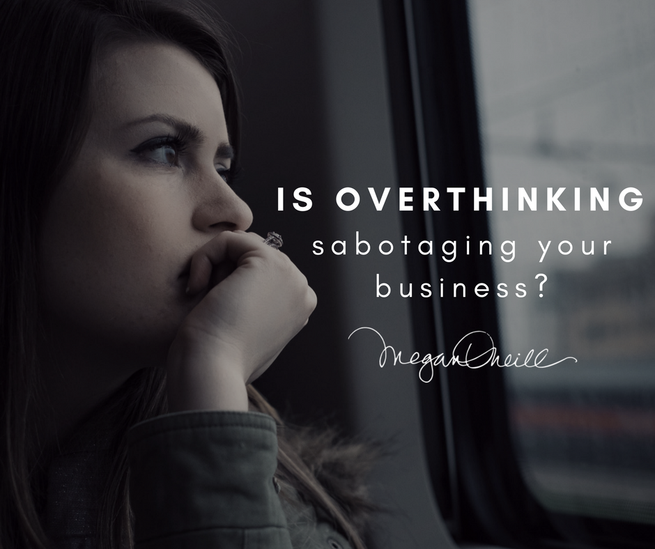 Is overthinking sabotaging your business?