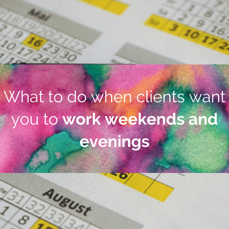 What to do when clients want you to work weekends and evenings