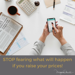 Stop fearing what will happen if you raise your prices!
