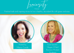 Luminosity Podcast Guest: How beliefs and mindset affect your business and your life